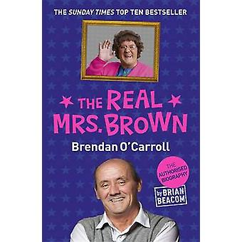 The Real Mrs. Brown - The Authorised Biography of Brendan O'Carroll by