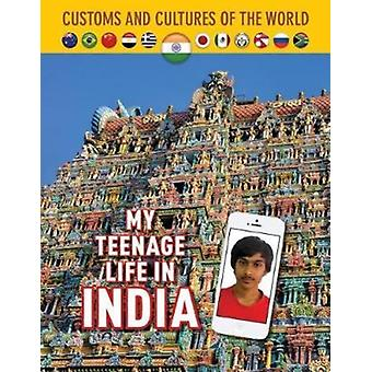 Customs and Cultures of the World My Teenage Life in India by Michael Centore