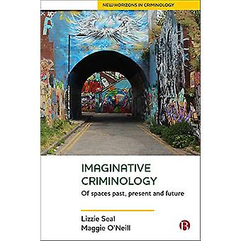 Imaginative Criminology - Of Spaces Past - Present and Future by Lizzi