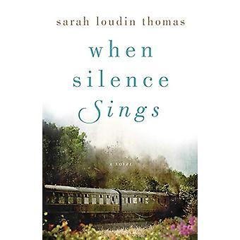 When Silence Sings - A Novel by Sarah Loudin Thomas - 9780764234002 Bo
