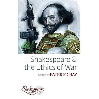 Shakespeare and the Ethics of War by Patrick Gray - 9781789202625 Book