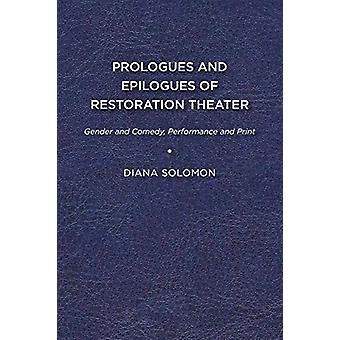 Prologues and Epilogues of Restoration Theater - Gender and Comedy - P