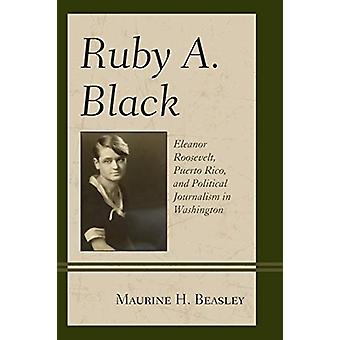 Ruby A. Black - Eleanor Roosevelt - Puerto Rico - and Political Journa