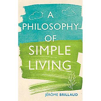 A Philosophy of Simple Living by Jerome Brillaud - 9781789142273 Book