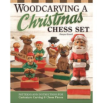 Woodcarving a Christmas Chess Set  Patterns and Instructions for Caricature Carving by Dwayne Gosnell