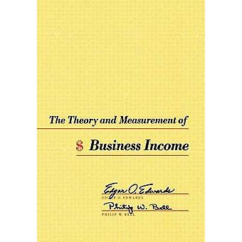 The Theory and Measurement of Business Income by Edgar O Edwards & Philip W Bell