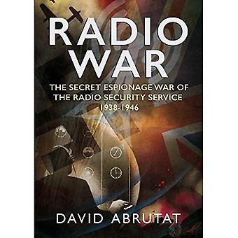 Radio War: The Secret Espionage War of the Radio� Security Service 1938-1946