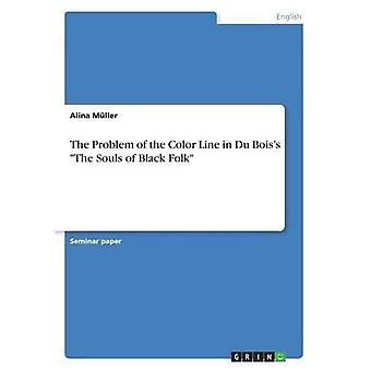 "The Problem of the Color Line in Du Bois's ""The Souls of Black Folk"""