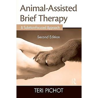 Animal-Assisted Brief Therapy - A Solution-Focused Approach by Teri Pi
