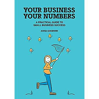 Your Business Your Numbers - A Practical Guide to Small Business Succe