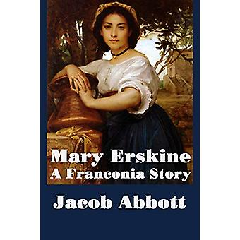 Mary Erskine - A Franconia Story by Jacob Abbott - 9781515401452 Book