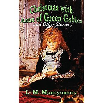 Christmas with Anne of Green Gables and Other Stories by L M Montgome