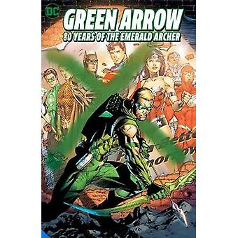Green Arrow 80 Years of the Emerald Archer The Deluxe Edition