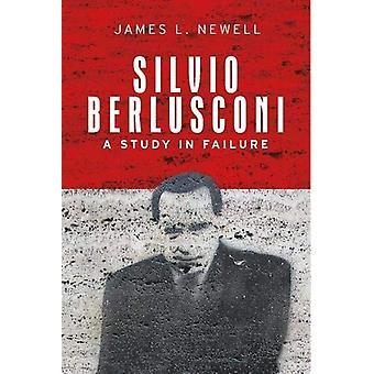 Silvio Berlusconi - A Study in Failure by James L. Newell - 9780719075