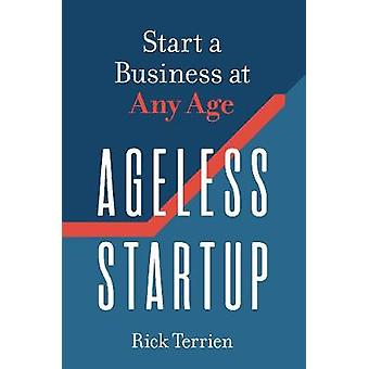 Ageless Startup Start a Business at Any Age