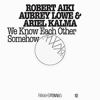 Robert Aiki, Aubrey Lowe & Ariel Kalma - Frkwys Vol. 12: We Know Each Other Someh [CD] USA import