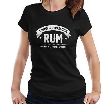 Ik Drink teveel Rum zei nee één ooit Women's T-Shirt