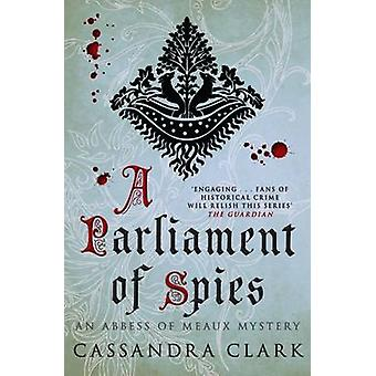 A Parliament of Spies - The engrossing medieval mystery by Cassandra C