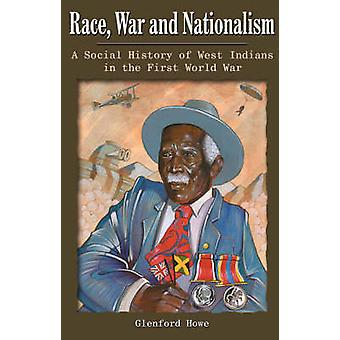 Race - War and Nationalism - A Social History of West Indians in the F