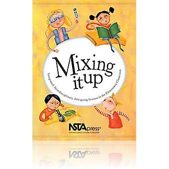 Mixing it Up - Integrated - Interdisciplinary - Intriguing Science in