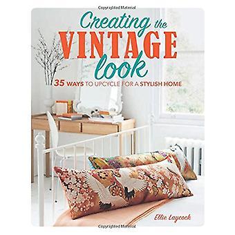 Skapa den Vintage Look - 35 sätt att Upcycle för ett elegant hem av E