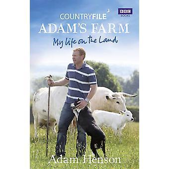 Countryfile - Adam's Farm - My Life on the Land by Adam Henson - 978184