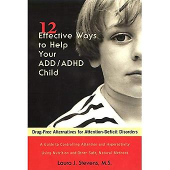 12 Effective Ways to Help Your ADD/ADHD Child: Drug-free Alternatives for Attention-deficit Disorders