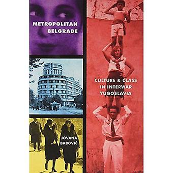 Metropolitan Belgrado: Cultuur en klasse in het interbellum Joegoslavië (Pitt serie in Rusland en Oost-Europakunde)