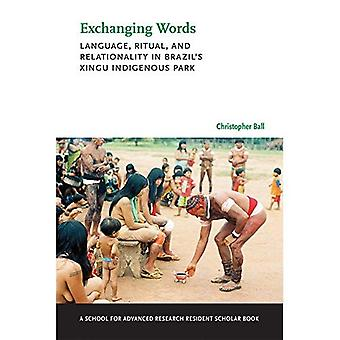 Exchanging Words: Language, Ritual, and Relationality in Brazil's Xingu Indigenous Park (A School for Advanced Research Resident Scholar Book)