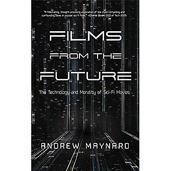 Films from the Future: The� Technology and Morality of� Sci-Fi Movies