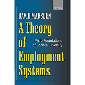 A Theory of Employment Systems MicroFoundations of Societal Diversity by Marsden & David