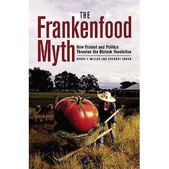 O mito Frankenfood como protesto e política ameaça a revolução da biotecnologia por Miller & Henry eu.