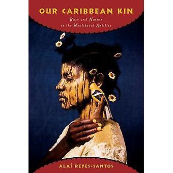 Vores Caribbean Kin Race og Nation i den neoliberale Antiller ved ReyesSantos & Ala