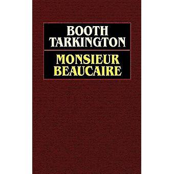 Monsieur Beaucaire by Tarkington & Booth