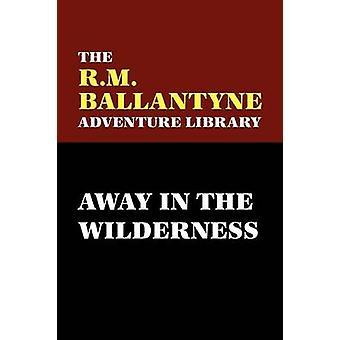 Weg in de wildernis door Ballantyne & R. & M.