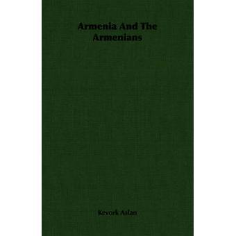 Armenia and the Armenians by Aslan & Kevork
