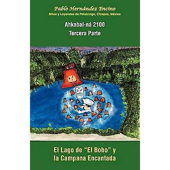 AhkabalN 2100. Tercera parte Mitos y Leyendas de Petalcingo Chiapas M Xico by Encino & Pablo Hern