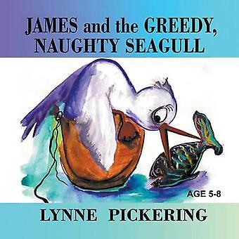 James en de hebzuchtige ondeugende Seagull door Pickering & Lynne