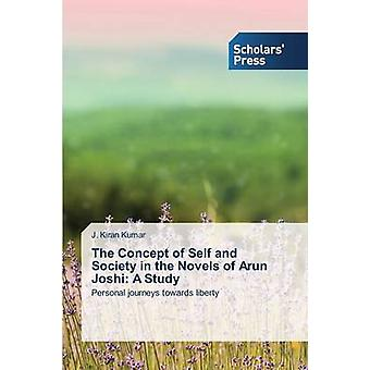 The Concept of Self and Society in the Novels of Arun Joshi A Study by Kumar & J. Kiran