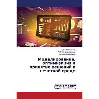 Modelirovanie Optimizatsiya ich Prinyatie Resheniy V Nechetkoy Srede von Orazbaev Batyr