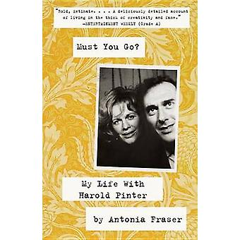 Must You Go? - My Life with Harold Pinter by Antonia Fraser - 97803074