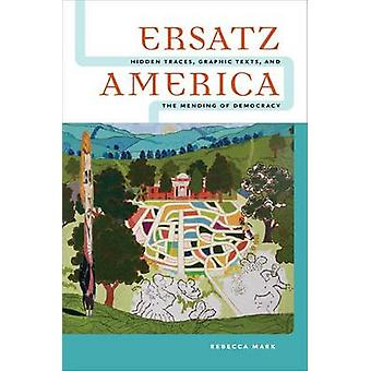 Ersatz America - Hidden Traces - Graphic Texts - and the Mending of De