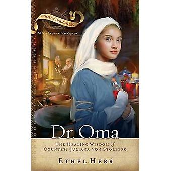 Dr. Oma - The Healing Wisdom of Countess Juliana Von Stolberg by Ethel