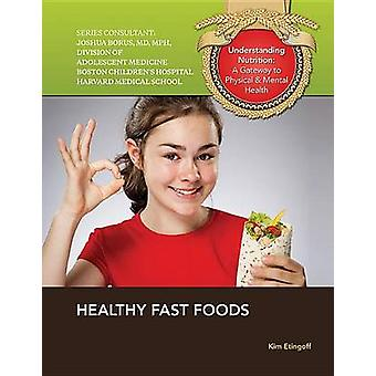 Healthy Fast Foods by Kim Etingoff - 9781422228791 Book