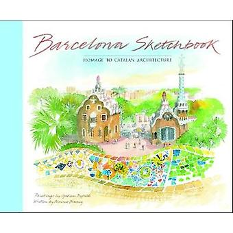 Barcelona Sketchbook - Homage to Catalan Architecture by Graham Byfiel