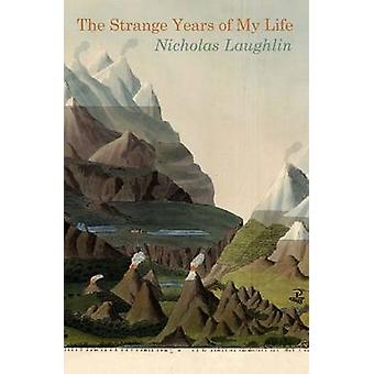 The Strange Years of My Life by Nicholas Laughlin - 9781845232924 Book