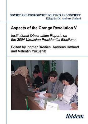 Aspects of the Orange Revolution V - Institutional Observation Reports