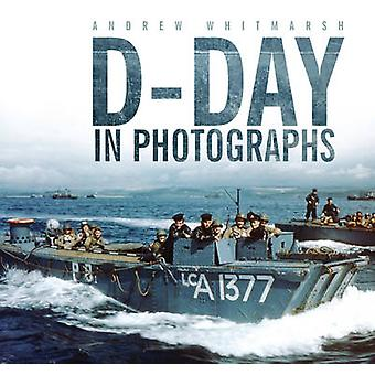 D-Day in Photographs by Andrew Whitmarsh - 9780752474793 Book
