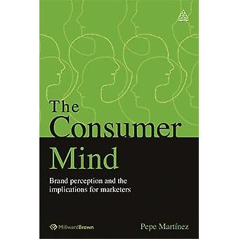 The Consumer Mind by Martinez & Pepe