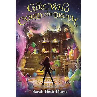 The Girl Who Could Not Dream by Sarah Beth Durst - 9780544935266 Book